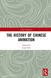 The History of Chinese Animation HIST OF CHINESE ANIMATION (China Perspectives) [ Lijun Sun ]