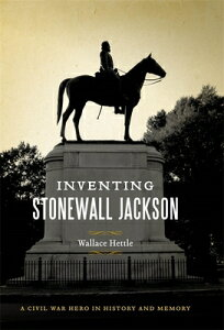 Inventing Stonewall Jackson: A Civil War Hero in History and Memory INVENTING STONEWALL JACKSON (Conflicting Worlds: New Dimensions of the American Civil War) [ Wallace Hettle ]
