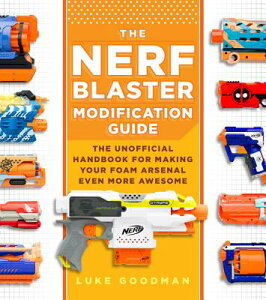 The Nerf Blaster Modification Guide: The Unofficial Handbook for Making Your Foam Arsenal Even More NERF BLASTER MODIFICATION GD [ Luke Goodman ]