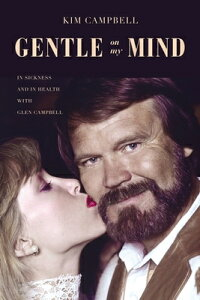Gentle on My Mind: In Sickness and in Health with Glen Campbell GENTLE ON MY MIND [ Kim Campbell ]