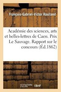 Academie Des Sciences, Arts Et Belles-Lettres de Caen. Prix Le Sauvage. Rapport Sur Le Concours: Ouv FRE-ACADEMIE DES SCIENCES ARTS (Litterature) [ Roulland-F-G-V ]