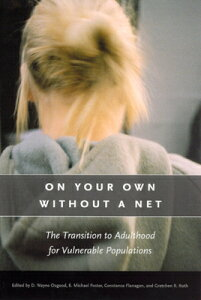 On Your Own Without a Net: The Transition to Adulthood for Vulnerable Populations ON YOUR OWN W/O A NET (John D. and Catherine T. MacArthur Foundation Series on Mental Health and Development) [ D. Wayne Osgood ]