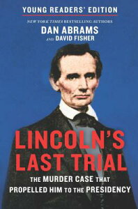 Lincoln's Last Trial Young Readers' Edition: The Murder Case That Propelled Him to the Presidency LINCOLNS LAST TRIAL YOUNG READ [ Dan Abrams ]