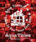 "Aqua Timez 47都道府県""Back to You""tour 2015-2016 Live & Documentary【Blu-ray】 [ Aqua Timez ]"
