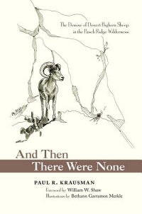 And Then There Were None: The Demise of Desert Bighorn Sheep in the Pusch Ridge Wilderness AND THEN THERE WERE NONE [ Paul R. Krausman ]