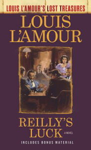 Reilly's Luck (Louis l'Amour's Lost Treasures) REILLYS LUCK (LOUIS LAMOURS LO (Louis L'Amour's Lost Treasures) [ Louis L'Amour ]