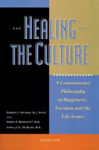 Healing the Culture: A Commonsense Philosophy of Happiness, Freedom, and the Life Issues HEALING THE CULTURE [ Fr Robert J. Spitzer ]