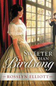 Sweeter Than Birdsong SWEETER THAN BIRDSONG (Saddler's Legacy Novel) [ Rosslyn Elliott ]