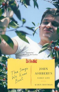The Songs We Know Best: John Ashbery's Early Life SONGS WE KNOW BEST [ Karin Roffman ]