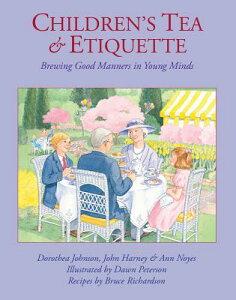 Children's Tea & Etiquette: Brewing Good Manners in Young Minds CHILDRENS TEA & ETIQUETTE [ Dorothea Johnson ]