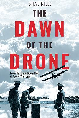 The Dawn of the Drone: From the Back-Room Boys of World War One画像