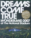 【予約】 DREAMS COME TRUE WONDERLAND 2007 at The National Stadium
