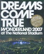 DREAMS COME TRUE WONDERLAND 2007 at The National Stadium