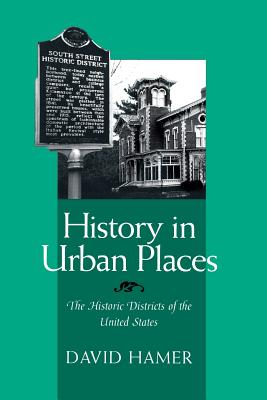 洋書, SOCIAL SCIENCE History in Urban Places: The Historic Districts of the United Sta HIST IN URBAN PLACES Urban Life Urban Landscape David Hamer