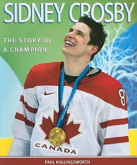 【送料無料】Sidney Crosby: The Story of a Champion [ Paul Hollingsworth ]
