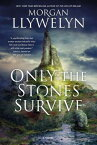 Only the Stones Survive: A Novel of the Ancient Gods and Goddesses of Irish Myth and Legend ONLY THE STONES SURVIVE [ Morgan Llywelyn ]