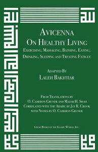 Avicenna on Healthy Living: Exercising, Massaging, Bathing, Eating, Drinking, Sleeping, and Treating AVICENNA ON HEALTHY LIVING (Canon of Medicine) [ Laleh Bakhtiar ]
