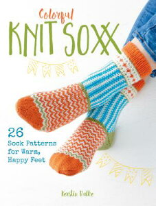 Colorful Knit Soxx: 26 Sock Patterns for Warm, Happy Feet COLORFUL KNIT SOXX [ Kerstin Balke ]