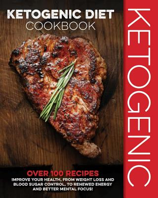 Ketogenic Diet Cookbook: Over 100 Recipes to Improve Your Health, from Weight Loss and Blood Sugar C画像