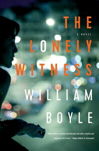 The Lonely Witness LONELY WITNESS [ William Boyle ]