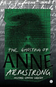 The Ghosting of Anne Armstrong GHOSTING OF ANNE ARMSTRONG (Goldsmiths Press) [ Michael Cawood Green ]