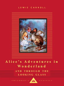 Alice's Adventures in Wonderland and Through the Looking Glass ALICES ADV IN WONDERLAND & THR (Everyman's Library Children's Classics) [ Lewis Carroll ]