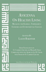 Avicenna on Healthy Living: Managing the Elderly, Temperament Extremes and Environmental Changes AVICENNA ON HEALTHY LIVING (Canon of Medicine) [ Laleh Bakhtiar ]