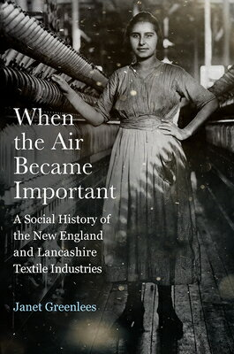 When the Air Became Important: A Social History of the New England and Lancashire Textile Industries画像