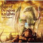 【先着特典】The Age of Dragon Knights (オリジナル三方背スリーブケース (全1種)付き) [ JAM Project ]