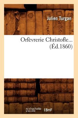 Orfevrerie Christofle (Ed.1860) FRE-ORFEVRERIE CHRISTOFLE (ED1 (Savoirs Et Traditions) [ Julien Turgan ]
