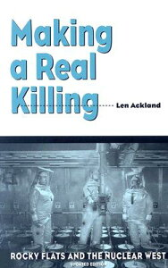 Making a Real Killing: Rocky Flats and the Nuclear West MAKING A REAL KILLING UPDATE/E [ Len Ackland ]