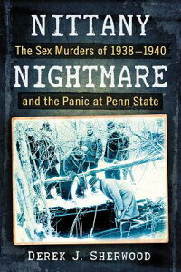 Nittany Nightmare: The Sex Murders of 1938-1940 and the Panic at Penn State NITTANY NIGHTMARE [ Derek J. Sherwood ]