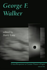 George F. Walker GEORGE F WALKER (Critical Perspectives on Canadian Theatre in English) [ Harry Lane ]