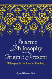 Islamic Philosophy from Its Origin to the Present: Philosophy in the Land of Prophecy ISLAMIC PHILOSOPHY FROM ITS OR (Suny Series in Islam) [ Seyyed Hossein Nasr ]