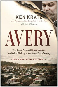 """Avery: The Case Against Steven Avery and What """"making a Murderer"""" Gets Wrong AVERY [ Ken Kratz ]"""