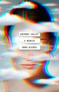 Uncanny Valley: A Memoir UNCANNY VALLEY [ Anna Wiener ]