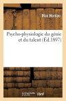 Psycho-Physiologie Du Genie Et Du Talent = Psycho-Physiologie Du Ga(c)Nie Et Du Talent FRE-PSYCHO-PHYSIOLOGIE DU GENI (Philosophie) [ Max Nordau ]