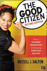 The Good Citizen: How a Younger Generation Is Reshaping American Politics GOOD CITIZEN 2/E [ Russell J. Dalton ]