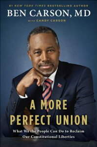 A More Perfect Union: What We the People Can Do to Reclaim Our Constitutional Liberties MORE PERFECT UNION [ Ben Carson ]