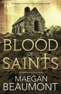 Blood of Saints BLOOD OF SAINTS (Sabrina Vaughn Novels) [ Maegan Beaumont ]