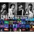 5th ANNIVERSARY ARENA TOUR 2016 -Our Glory Days- @NIPPONGAISHI HALL【Blu-ray】 [ CNBLUE ]