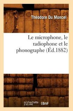 Le Microphone, Le Radiophone Et Le Phonographe (d.1882) FRE-MICROPHONE LE RADIOPHONE E (Savoirs Et Traditions) [ Du Moncel T. ]