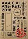 AAA C.A.L After Party 2018(スマプラ対応) [ AAA ]