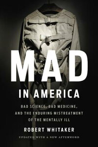 Mad in America: Bad Science, Bad Medicine, and the Enduring Mistreatment of the Mentally Ill MAD IN AMER REV/E [ Robert Whitaker ]