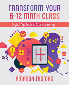 Transform Your 6-12 Math Class: Digital Age Tools to Spark Learning TRANSFORM YOUR 6-12 MATH CLASS [ Amanda Thomas ]