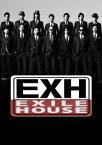 EXH〜EXILE HOUSE〜 [ EXILE ]