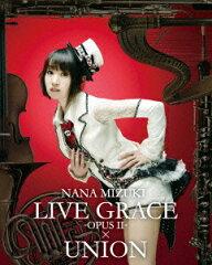 【楽天ブックスならいつでも送料無料】NANA MIZUKI LIVE GRACE -OPUS2-×UNION【Blu-ray】 [ 水...