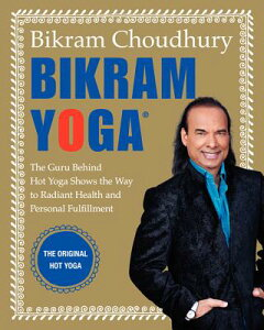 Bikram Yoga: The Guru Behind Hot Yoga Shows the Way to Radiant Health and Personal Fulfillment BIKRAM YOGA [ Bikram Choudhury ]