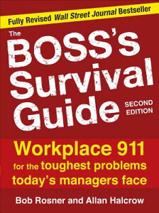 The Boss's Survival Guide: Workplace 911 for the Toughest Problems Today's Managers Face BOSSS SURVIVAL GD 2/E [ Bob Rosner ]
