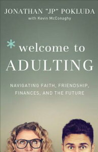 Welcome to Adulting: Navigating Faith, Friendship, Finances, and the Future WELCOME TO ADULTING [ Jonathan Pokluda ]